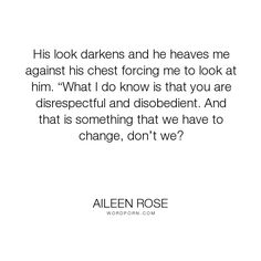 "Aileen Rose - ""His look darkens and he heaves me against his chest forcing me to look at him. �What..."". erotic-romance, bdsm, bdsm-paranormal, shapeshifters"