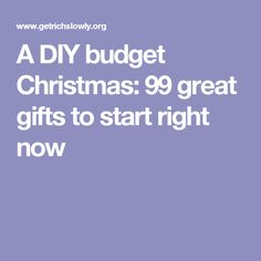 A DIY budget Christmas: 99 great gifts to start right now