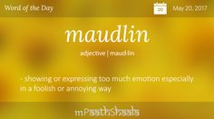 Definitions, Synonyms & Antonyms of maudlin – Word of the Day
