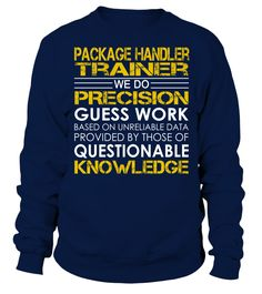 Package Handler Trainer We Do Precision Guess Work Job Title T-Shirt #PackageHandlerTrainer