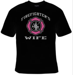 TShirts Firefighters Wife Glitter T-shirts there ya go mom