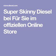 Super Skinny Diesel bei Für Sie im offiziellen Online Store