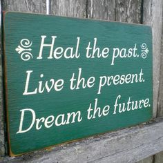 Heal the past. Live the present. Dream the future.
