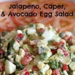 Jalapeno, Caper, and Avocado Egg Salad