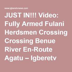 JUST IN!!! Video: Fully Armed Fulani Herdsmen Crossing Benue River En-Route Agatu – Igberetv News