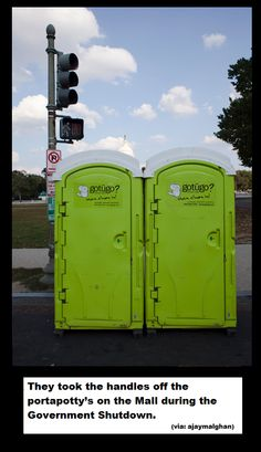 They took the handles off the portapotty's on the Mall during the Government Shutdown.  -- seriously, how much $ have these idiots spent on the Obama shutdown!