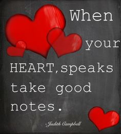 Love this quote - When your heart speaks take good notes - Judith Campbell. http://delightfuldesignideas.com/thursday-morning-inspiration/