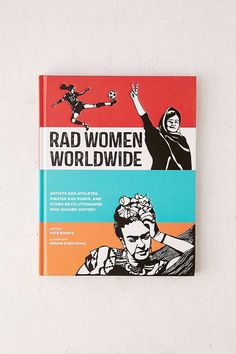 Urban Outfitters Rad Women Worldwide: Artists And Athletes, Pirates And Punks, And Other Revolutionaries Who Shaped History By Kate Schatz Books To Read, My Books, Urban Outfitters, Books For Self Improvement, Badass Women, Inspirational Books, Women In History, Revolutionaries, Book Worms
