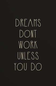 Work- I want to accomplish all my dreams in the future