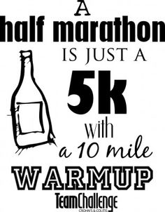 A half marathon is just a 5K with a 10 mile warm up.