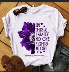 Check this Flower You May Not Remember But I Will Never And Forget T-Shirt- Gift Trending Design T Shirt . Hight quality products with perfect design is available in a spectrum of colors and sizes, and many different types of shirts! Fight Alone, Types Of Shirts, Design Trends, Forget, Epilepsy, T Shirts For Women, Sweatshirts, Spectrum, Sleeves