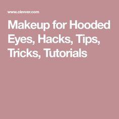 Makeup for Hooded Eyes, Hacks, Tips, Tricks, Tutorials