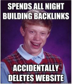 Spends all night building backlinks... accidentally deletes website.