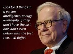 """Look for 3 things in a person - intelligence, energy, and integrity. If they don't have the last one, don't even bother with the first two. - Warren Buffet #intelligence #energy #integrity #quote"