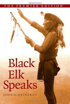 Black Elk Speaks: Being the Life Story of a Holy Man of the Oglala Sioux, The Premier Edition by John G. Neihardt