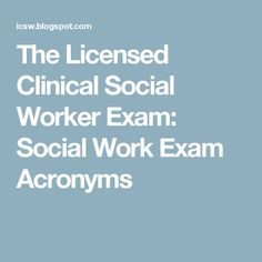 The Licensed Clinical Social Worker Exam: Social Work Exam Acronyms The Licensed Clinical Social Worker Exam: Social Work Exam Acronyms,LICSW Exam The Licensed Clinical Social Worker Exam: Social Work Exam Acronyms Related posts:Quick Ted. Social Work License, Social Work Books, Social Work Theories, Social Work Exam, Social Work Research, Social Work Humor, Social Work Practice, School Social Work, Social Work Activities