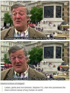 Homosexuals are not interested in making other people homosexual. Homophobes are interested in making other people homophobic. - Stephen Fry