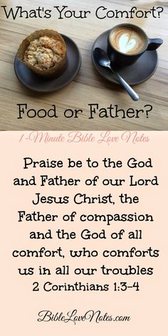 """What Are Your Comfort Foods?We often turn to food for comfort. In fact, we all have foods we identify as our """"comfort foods."""" But these foods provide an empty comfort compared to the comfort of the God of All Comfort. This 1-minute devotion encourages us to seek God for comfort."""