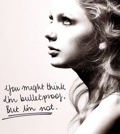 You might think I'm bullet proof... But I'm not