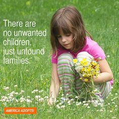 """There are no unwanted children, just unfound families."" Worth remembering!"