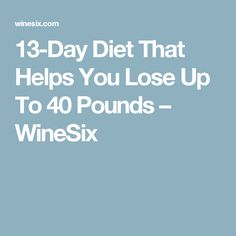 13-Day Diet That Helps You Lose Up To 40 Pounds – WineSix