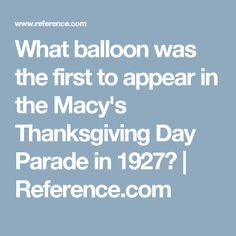 What balloon was the first to appear in the Macy's Thanksgiving Day Parade in 1927? | Reference.com