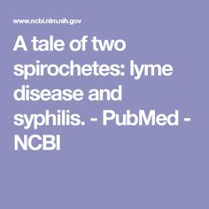 A tale of two spirochetes: lyme disease and syphilis.  - PubMed - NCBI
