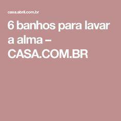 6 banhos para lavar a alma – CASA.COM.BR