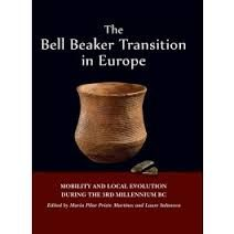 The Bell Beaker Transition in Europe: Mobility and local evolution during the 3rd millennium BC [Hardback] Maria Pilar Prieto Martínez (Editor); Laure Salanova (Editor)