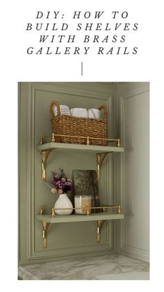 DIY: HOW TO BUILD SHELVES WITH BRASS GALLERY RAILS build open shelving with decorative brass rails. Style with accessories, baskets, flowers, art, candles