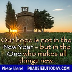 Our hope is not in the New Year - but in the One who makes all things New.