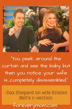 Dax Shepard tells a hilarious story about his wife Kristen Bell's c-section with their second baby. So funny from a dad's perspective!