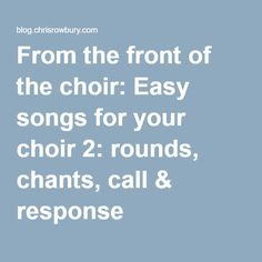 From the front of the choir: Easy songs for your choir 2: rounds, chants, call & response