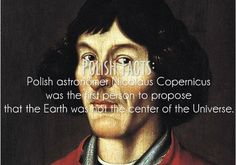 Polish Facts #6: Polish astronomer Nicolaus Coprenicus was the first person to propose that the Earth was not the center of the Universe.