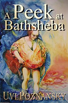 A Peek at Bathsheba (The David Chronicles) ($3.99 to #Free) #Kindle #FreeBook by Uvi Poznansky. 4.0 out of 5 stars(69 customer reviews)