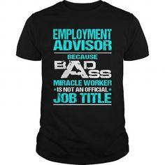 EMPLOYMENT ADVISOR - BADASS NEW T-Shirts, Hoodies (22.99$ ==► Order Here!)