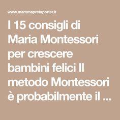 I 15 consigli di Maria Montessori per crescere bambini felici Il metodo Montessori è probabilmente il più valido al mondo. Forse in Italia ancora...