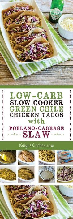 I used low-carb flour tortillas and a green chile enchilada sauce that was also low in carbs for these Low-Carb Slow Cooker Green Chile Chicken Tacos with Poblano-Cabbage Slaw; you can also make these tacos with lettuce wraps if you want even less carbs. The green chile chicken tacos are also low-glycemic and South Beach Diet Phase Two. [found on KalynsKitchen.com] #SlowCooker #SlowCookerChickenTacos #LowCarbChickenTacos #SlowCookerLowCarbChickenTacos