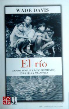 EL RIO: EXPLORACIONES Y DESCUBRIMIENTOS EN LA SELVA AMAZONICA GE 581.6 D261