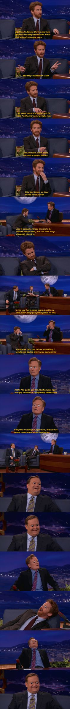 Why is this so hysterical?! Seth Green, Conan and Andy with the googly eyes. this is the best!!