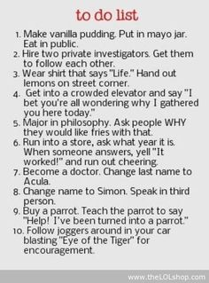 Hehe! I would so do all these things....
