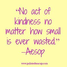 """8 beautiful quotes to celebrate world kindness day. """"No act of kindness no matter how small is ever wasted. Quotes For Kids, Quotes To Live By, Wisdom Quotes, Me Quotes, Music Quotes, World Kindness Day, Act Of Kindness Quotes, Kindness Ideas, Kindness Matters"""