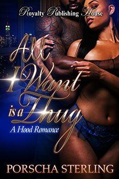All I Want is a Thug: A Hood Romance by Porscha Sterling http://www.amazon.com/dp/B017VBZF46/ref=cm_sw_r_pi_dp_8qWuwb1BKMANJ