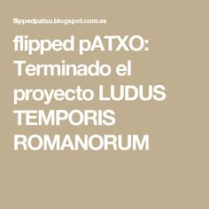 flipped pATXO: Terminado el proyecto LUDUS TEMPORIS ROMANORUM Blue Prints