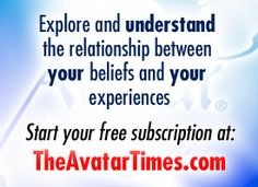 The Avatar Times:  Explore and Understand the relationship between your beliefs and your experiences.  Start your free subscription at TheAvatarTimes.com  Start your free subscription at TheAvatarTimes.com  Contact me for more details on how as a Master of the Avatar course, I can assist you in a FREE introduction! facebook.com/busybeemissy