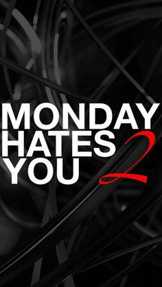 Monday hates you 2