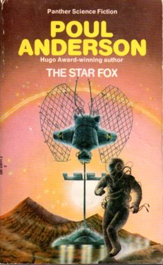 Publication: The Star Fox  Authors: Poul Anderson Year: 1975-00-00 ISBN: 0-586-02631-2 [978-0-586-02631-1] Publisher: Panther  Cover: Anthony Roberts