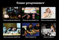 What people thinks Game Programmer do.