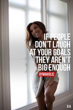 If People Don't Laugh At Your Goals, They Aren't Big Enough