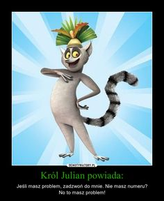 Król Julian powiada: – Jeśli masz problem, zadzwoń do mnie. Nie masz numeru? No to masz problem! Funny Picture Quotes, Funny Pictures, Funny Pics, Disney Pixar, Disney Characters, Fictional Characters, Penguins Of Madagascar, Good Mood, Best Memes